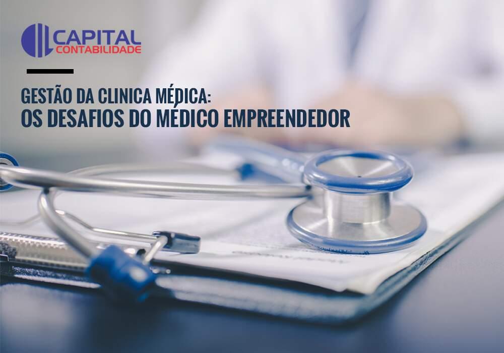 Gestão Da Clínica Médica: Os Desafios Do Médico Empreendedor
