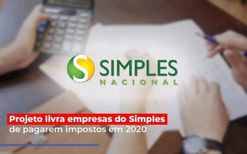 Projeto Livra Empresas Do Simples De Pagarem Impostos Em 2020