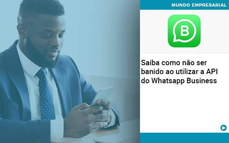 Saiba Como Não Ser Banido Ao Utilizar A API Do Whatsapp Business