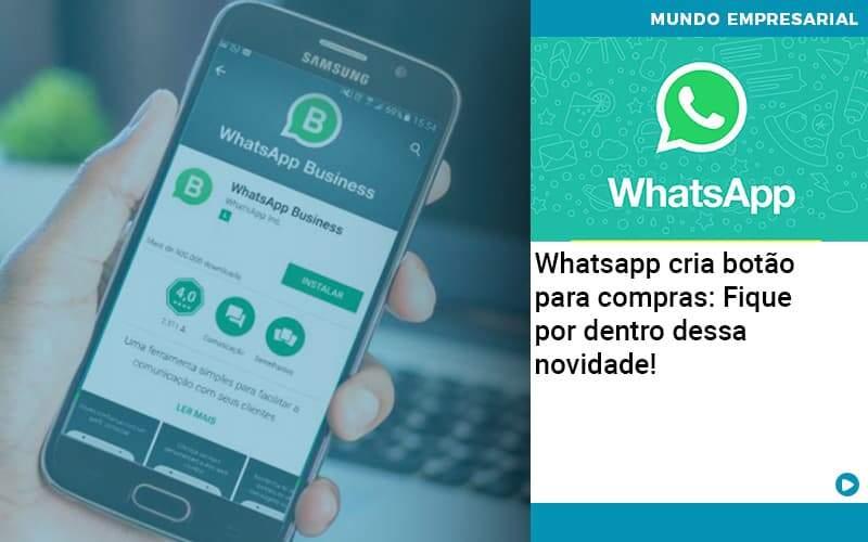 Whatsapp Cria Botão Para Compras: Fique Por Dentro Dessa Novidade!