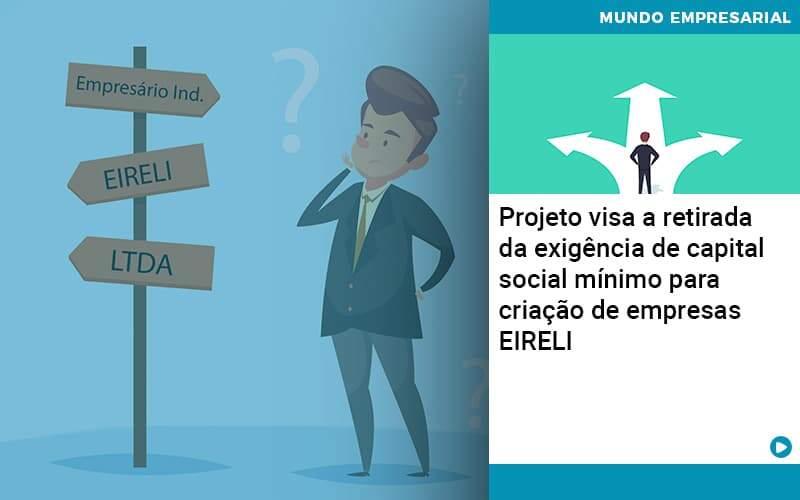 Projeto Visa A Retirada Da Exigência De Capital Social Mínimo Para Criação De Empresas EIRELI