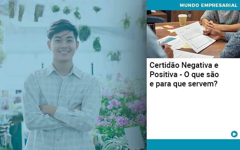 Certidão Negativa E Positiva – O Que São E Para Que Servem?