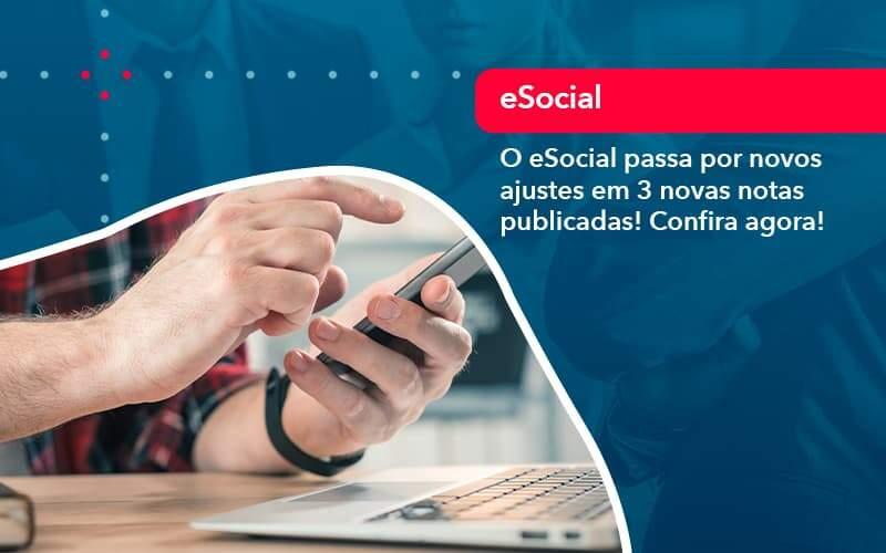 O ESocial Passa Por Novos Ajustes Em 3 Novas Notas Publicadas! Confira Agora!