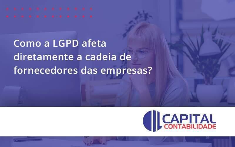 Como A LGPD Afeta Diretamente A Cadeia De Fornecedores Das Empresas?