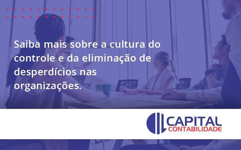 Saiba Mais Sobre A Cultura Do Controle E Da Eliminação De Desperdícios Nas Organizações.