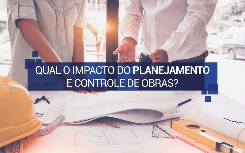Qual O Impacto Do Planejamento E Controle De Obras?